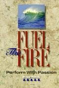 Fuel the Fire, Perform With Passion