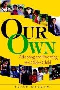 Our Own Adopting and Parenting the Older Child