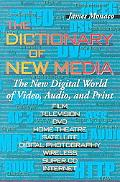 Dictionary of New Media The New Digital World  Video, Audio, Print  Film, Television, Dvd, H...
