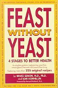 Feast Without Yeast 4 Stages to Better Health  A Complete Guide to Implementing Yeast Free, ...
