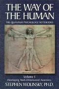 Way of the Human The Quantum Psychology Notebooks  Developing Multi-Dimensional Awareness  S...