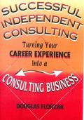 Successful Independent Consulting Turn Your Career Experience into a Consulting Business