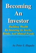 Becoming an Investor Building Your Wealth by Investing in Stocks, Bonds, and Mutual Funds