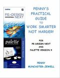 Penny's Practical Guide to Work Smarter Not Harder : For Pe-Design Next and Palette Version 9