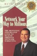 Network Your Way to Millions The Definitive Step by Step Guide to Wealth in Network Marketing