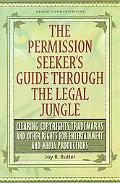 Permission Seeker's Guide Through the Legal Jungle Clearing Copyrights, Trademarks and Other...