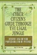 Cyber Citizen's Guide Through the Legal Jungle : Internet Law for Your Professional Online P...
