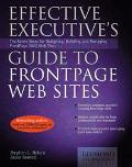Effective Executive's Guide to Frontpage Web Sites The Eight Steps for Designing, Building, ...