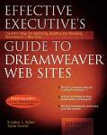Effective Executive's Guide to Dreamweaver: The Eight Steps for Designing, Building, and Man...