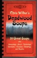 Deadwood Soups: 25 Great Soups plus Seasonings, Stock, Thickenings, Garnishes, Croutons, Dum...