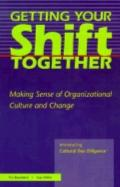 Getting Your Shift Together Making Sense of Organizational Culture and Change