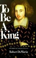 To Be a King A Novel About Christopher Marlowe