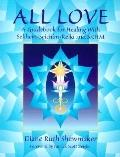 All Love A Guidebook for Healing With Sekhem-Seichim-Reiki & Skhm