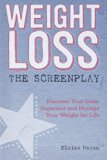 Weight Loss, The Screenplay: Discover Your Inner Superstar and Manage Your Weight for Life