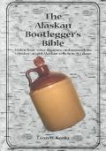 Alaskan Bootlegger's Bible Makin' Beer, Wine, Liquers & Moonshine Whiskey