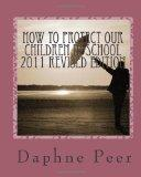 How To Protect Our Children in School 2011 Revised Edition: Warning Signs Checklists-Bullyin...