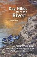 Day Hikes from the River: A Guide to 100 Hikes from Camps on the Colorado River in Grand Can...