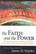 Faith and the Power The Inspiring Story of the First Christians & How They Survived the Madn...