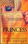 Princess A True Story of Life Behind the Veil in Saudi Arabia