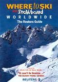 Where to Ski and Snowboard Worldwide The Reuters Guide to the World's Best Winter Sports Res...