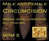 Male & Female Circumcision: Among Jews, Christians and Muslims Religious, Medical, Social an...
