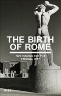 Birth of Rome : Five Visions for the Eternal City