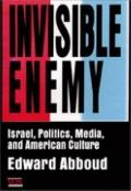 Invisible Enemy: Israel, Politics, Media and American Culture