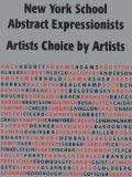 New York School Abstract Expressionists: Artists Choice by Artists: A Complete Documentation...