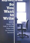 So You Want to Write How to Master the Craft of Writing Fiction and the Personal Narrative