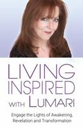 Living Inspired with Lumari : Engage the Lights of Awakening, Revelation and Transformation