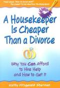 Housekeeper Is Cheaper Than a Divorce Why You Can Afford to Hire Help and How to Get It