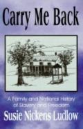 Carry Me Back : A Family and National History of Slavery and Freedom