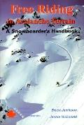 Free Riding in Avalanche Terrain: A Snowboarder's Handbook
