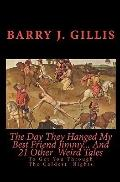 The Day They Hanged My Best Friend Jimmy... And 21 Other  Weird Tales: To Get You Through Th...