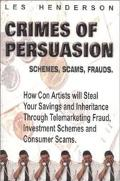 Crimes of Persuasion:Schemes, Scams, Frauds How Con Artists Will Steal Your Savings & Inheri...