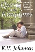 Quests And Kingdoms A Grown-up's Guide to Children's Fantasy Literature