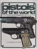 Pistols of the World: A Comprehensive Illustrated Encyclopaedia of the World's Pistols and R...