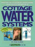 Cottage Water Systems An Out-Of-The City Guide to Pumps, Plumbing, Water Purification, and P...