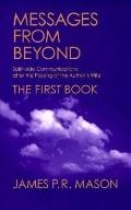 Messages from Beyond, the First Book Spirit-Side Communications After the Passing of the Aut...