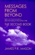 Messages from Beyond, the Second Book Spirit-Side Communications After the Passing of the Au...