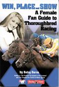 Win, Place and Show An Introduction to the Thrill of Thoroughbred Racing