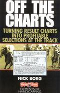 Off the Charts Turning Result Charts into Profitble Selections at the Track