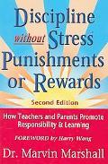 Discipline Without Stress Punishments or Rewards: How Teachers and Parents Promote Responsib...