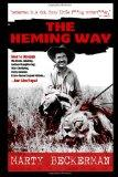 The Heming Way: How to Unleash the Booze-Inhaling, Animal-Slaughtering, War-Glorifying, Hair...
