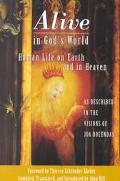 Alive in God's World Human Life on Earth and in Heaven As Described in the Visions of Joa Bo...