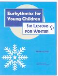 Eurhythmics for Young Children 6 Lessons for Winter