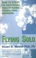 Flying Solo How to Start an Individual Practitioner Colsulting Business