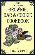 Ultimate Brownie, Bar & Cookie Cookbook Over 200 Recipes for Fudgy Brownies, Chewy Bars and ...