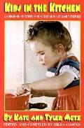 Kids in the Kitchen A Cookbook of Yummy Foods That Kids Can Easily Prepare