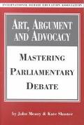 Art, Argument, and Advocacy Mastering Parliamentary Debate